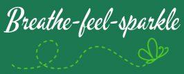 Breathe, feel, sparkle!